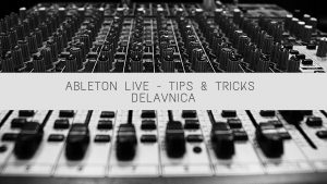 29. 5. 2021 / ABLETON LIVE TIPS & TRICKS DELAVNICA